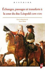 ECHANGES PASSAGES ET TRANSFERTS A LA COUR DU DUC LEOPOLD (1698-1729)