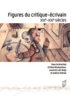 FIGURES DU CRITIQUE-ECRIVAIN - XIXE-XXIE SIECLES