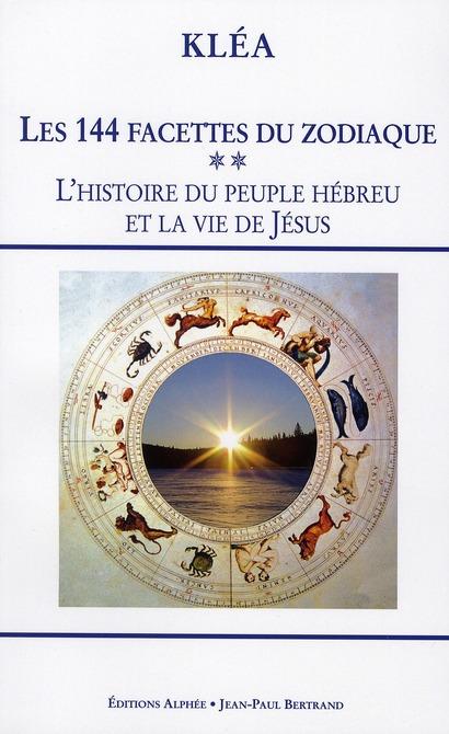 LES 144 FACETTES DU ZODIAQUE TOME 2 HISTOIRE DU PEUPLE HEBREU ET LA VIE DE JESUS