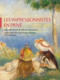 LES IMPRESSIONNISTES EN PRIVE. CENT CHEFS-D'OEUVRE DE COLLECTIONS PARTICULIERES