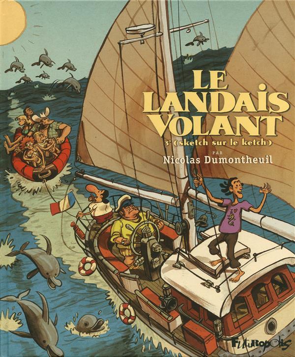 LE LANDAIS VOLANT (TOME 3-SKETCH SUR LE KETCH)
