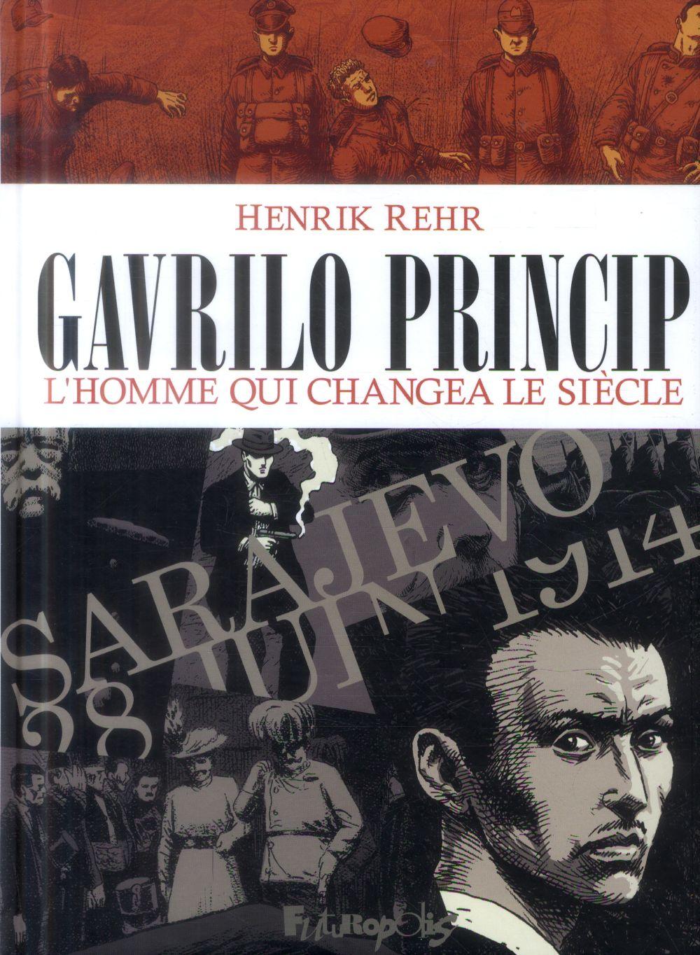 GAVRILO PRINCIP - L'HOMME QUI CHANGEA LE SIECLE