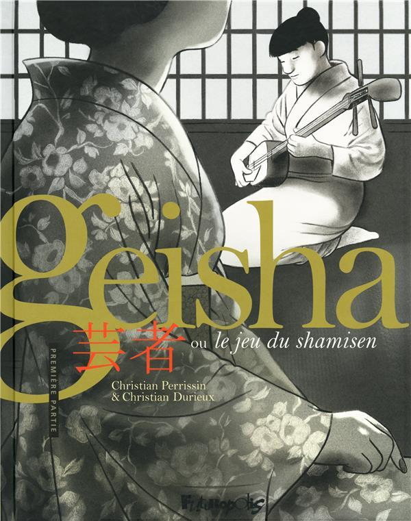 GEISHA OU LE JEU DU SHAMISEN (TOME 1-PREMIERE PARTIE)