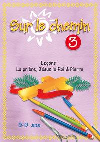 SUR LE CHEMIN N03 - LA PRIERE, JESUS LE ROI, PIERRE 2EME EDITION