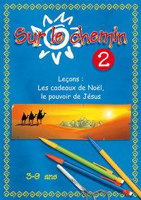SUR LE CHEMIN N02 : LES CADEAUX DE NOEL, LE POUVOIR DE JESUS 2EME EDITION