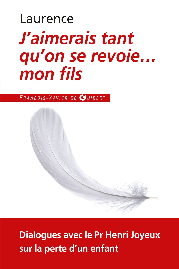 J'AIMERAIS TANT QU'ON SE REVOIE... MON FILS - DIALOGUES AVEC LE PROFESSEUR HENRI JOYEUX