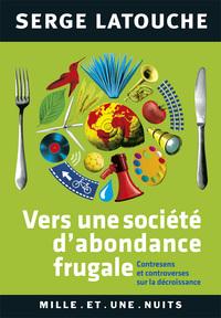 VERS UNE SOCIETE D'ABONDANCE FRUGALE - CONTRESENS ET CONTROVERSES DE LA DECROISSANCE