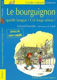 BOURGUIGNON, QUELLE LANGUE ! CRE LOUP VEROU ! (LE)