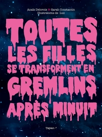TOUTES LES FILLES SE TRANSFORMENT EN GREMLINS APRES MINUIT