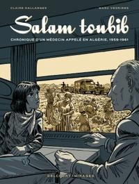 SALAM TOUBIB - CHRONIQUE D'UN MEDECIN APPELE EN ALGERIE, 1959-1961
