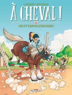 A CHEVAL ! 02. QUI S'Y FROTTE S'HIPPIQUE !