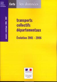 TRANSPORTS COLLECTIFS DEPARTEMENTAUX. EVOLUTION 2001 - 2006 : ANNUAIRE STATISTIQUE 2006 - 2007 (LES