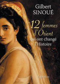 12 FEMMES D'ORIENT QUI ONT CHANGE L'HISTOIRE