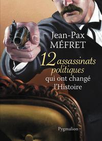 12 ASSASSINATS POLITIQUES QUI ONT CHANGE L'HISTOIRE