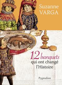 12 BANQUETS QUI ONT CHANGE L'HISTOIRE