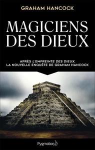 MAGICIENS DES DIEUX - LA SAGESSE OUBLIEE DE LA CIVILISATION TERRESTRE PERDUE