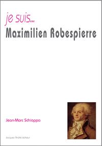 JE SUIS...MAXIMILIEN ROBESPIERRE