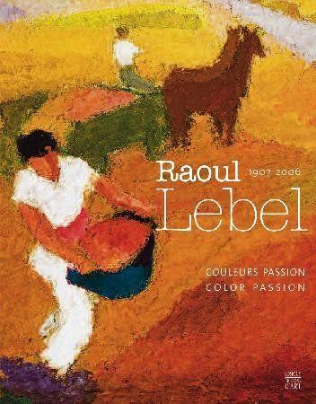 RAOUL LEBEL - COULEURS PASSION (BILINGUE ANGLAIS-FRANCAIS) - 1907-2006