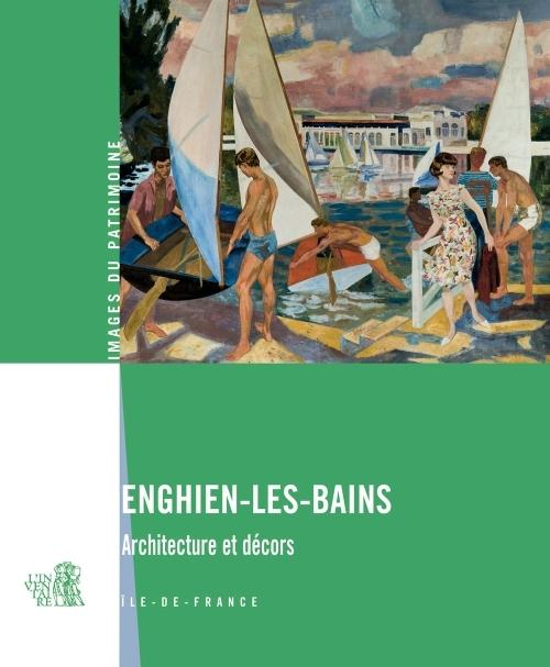 ENGHEIN-LES-BAINS - IMAGES DU PATRIMOINE N 255 ILE-DE-FRANCE