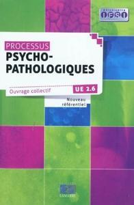 PROCESSUS PSYCHOPATHOLOGIQUES - UE2.6 NOUVEAU REFERENTIEL