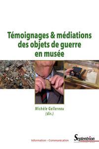 TEMOIGNAGES ET MEDIATIONS DES OBJETS DE GUERRE EN MUSEE