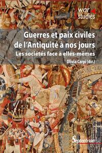 GUERRES ET PAIX CIVILES DE L'ANTIQUITE A NOS JOURS - LES SOCIETES FACE A ELLES-MEMES