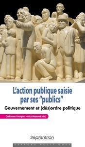 L ACTION PUBLIQUE SAISIE PAR SES  PUBLICS - GOUVERNEMENT ET (DES)ORDRE POLITIQUE