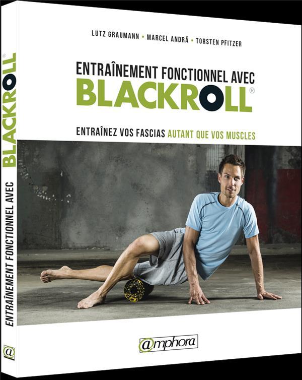 ENTRAINEMENT FONCTIONNEL AVEC BLACKROLL ENTRAINEZ VOS FASCIAS AUTANT QUE VOS