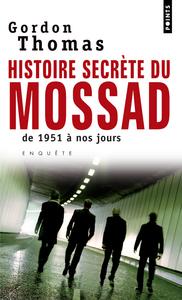HISTOIRE SECRETE DU MOSSAD. DE 1951 A NOS JOURS