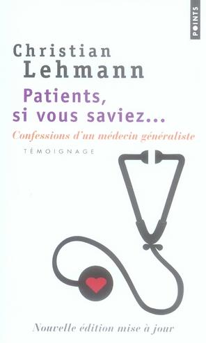 PATIENTS, SI VOUS SAVIEZ.... CONFESSIONS D'UN MEDECIN GENERALISTE : TEMOIGNAGE