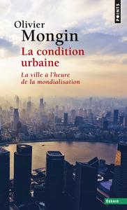 LA CONDITION URBAINE. LA VILLE A L'HEURE DE LA MONDIALISATION