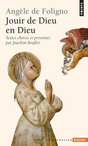 ANGELE DE FOLIGNO. JOUIR DE DIEU EN DIEU