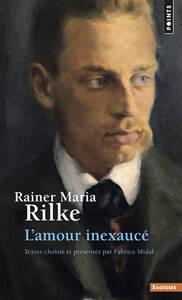 RAINER MARIA RILKE. L'AMOUR INEXAUCE