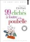 99 CLICHES A FOUTRE A LA POUBELLE