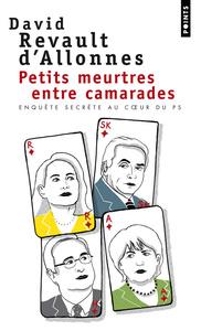 PETITS MEURTRES ENTRE CAMARADES. ENQUETE SECRETE AU COEUR DU PS
