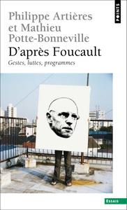 D'APRES FOUCAULT. GESTES, LUTTES, PROGRAMMES