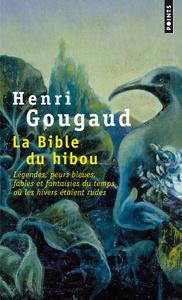 LA BIBLE DU HIBOU. LEGENDES, PEURS BLEUES, FABLES ET FANTAISIES DU TEMPS OU LES HIVERS ETAIENT RUDES