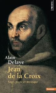 JEAN DE LA CROIX. SAGE, POETE ET MYSTIQUE
