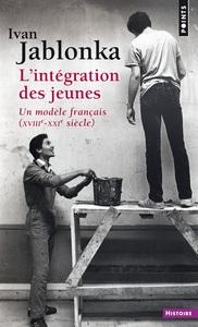 L'INTEGRATION DES JEUNES - UN MODELE FRANCAIS XVIIIE-XXIE SIECLE