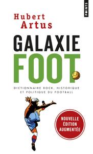 GALAXIE FOOT. DICTIONNAIRE ROCK, HISTORIQUE ET POLITIQUE DU FOOTBALL