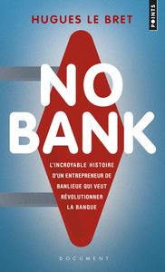 NO BANK. L'INCROYABLE HISTOIRE D'UN ENTREPRENEUR DE BANLIEUE QUI VEUT REVOLUTIONNER LA BANQUE