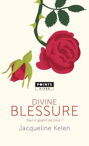 DIVINE BLESSURE. FAUT-IL GUERIR DE TOUT?