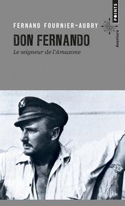 DON FERNANDO. LE SEIGNEUR DE L'AMAZONE