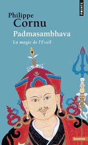PADMASAMBHAVA. LA MAGIE DE L'EVEIL