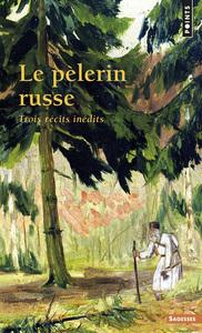 LE PELERIN RUSSE. TROIS RECITS INEDITS