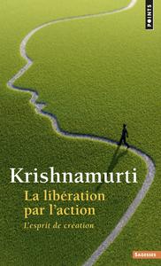 LA LIBERATION PAR L'ACTION - L'ESPRIT DE CREATION