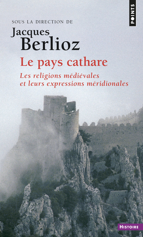 LE PAYS CATHARE. LES RELIGIONS MEDIEVALES ET LEURS EXPRESSIONS MERIDIONALES