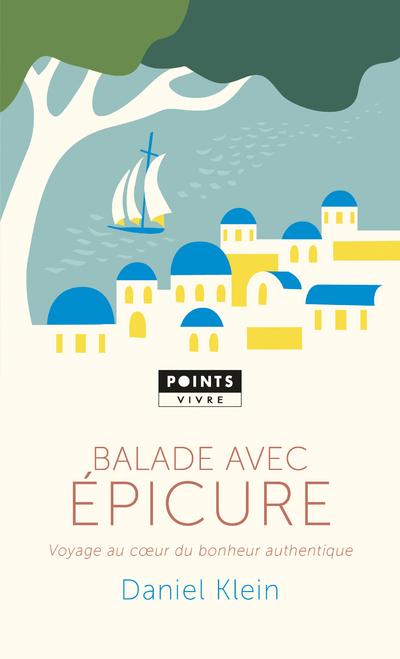 BALADE AVEC EPICURE - VOYAGE AU COEUR DU BONHEUR AUTHENTIQUE