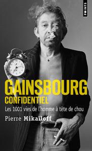 GAINSBOURG CONFIDENTIEL - LES 1001 VIES DE L'HOMME A LA TETE DE CHOU