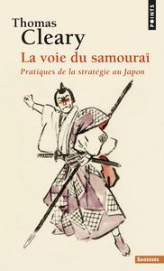 LA VOIE DU SAMOURAI. PRATIQUES DE LA STRATEGIE AU JAPON
